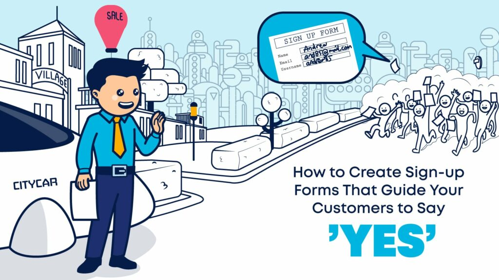 Creating sign-up forms your customers can't resist